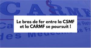 Le bras de fer entre la CSMF et la CARMF se poursuit !