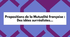 Propositions de la Mutualité française : Des idées surréalistes…